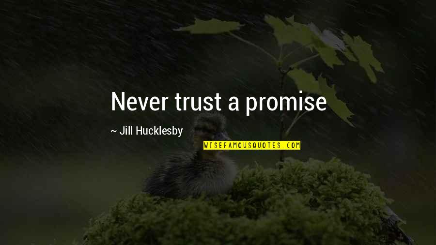 Never Trust Quotes By Jill Hucklesby: Never trust a promise