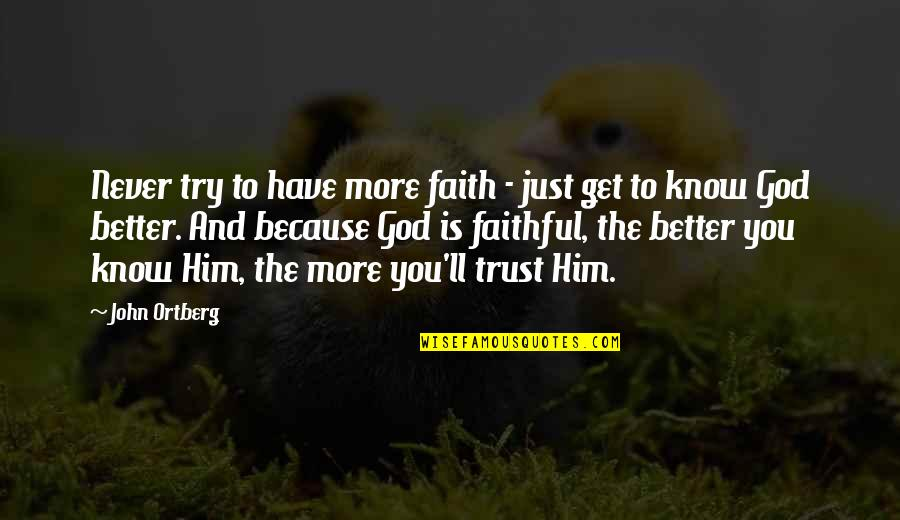 Never Trust Quotes By John Ortberg: Never try to have more faith - just
