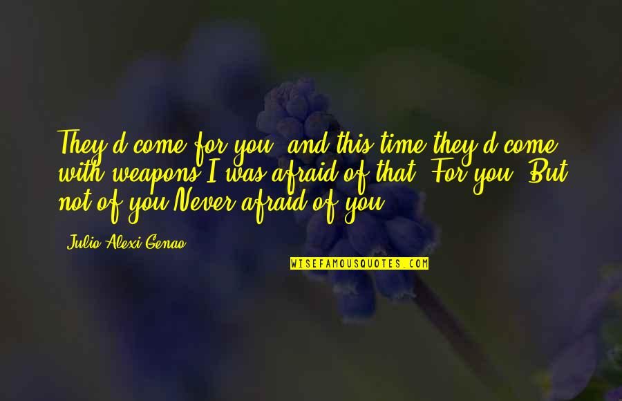 Never Trust Quotes By Julio Alexi Genao: They'd come for you, and this time they'd