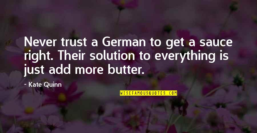 Never Trust Quotes By Kate Quinn: Never trust a German to get a sauce