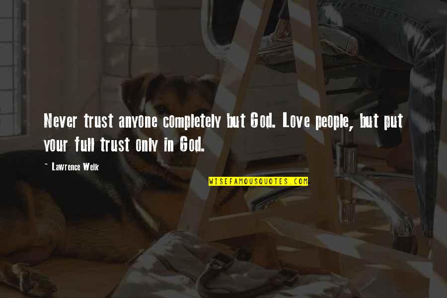 Never Trust Quotes By Lawrence Welk: Never trust anyone completely but God. Love people,