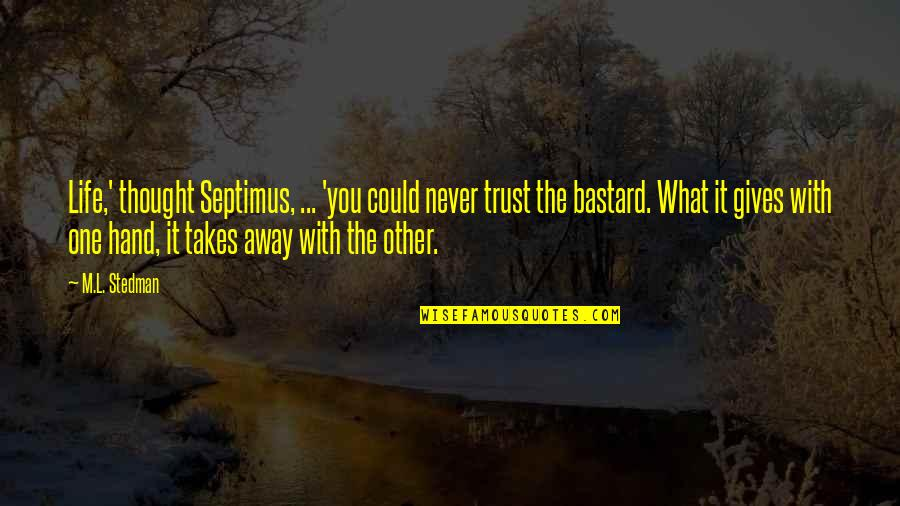 Never Trust Quotes By M.L. Stedman: Life,' thought Septimus, ... 'you could never trust
