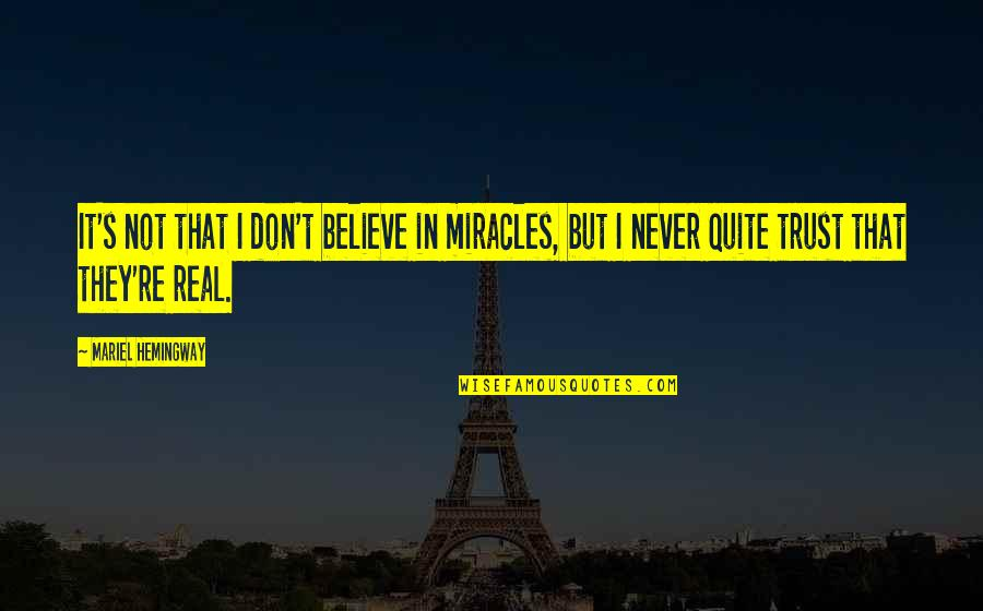 Never Trust Quotes By Mariel Hemingway: It's not that I don't believe in miracles,