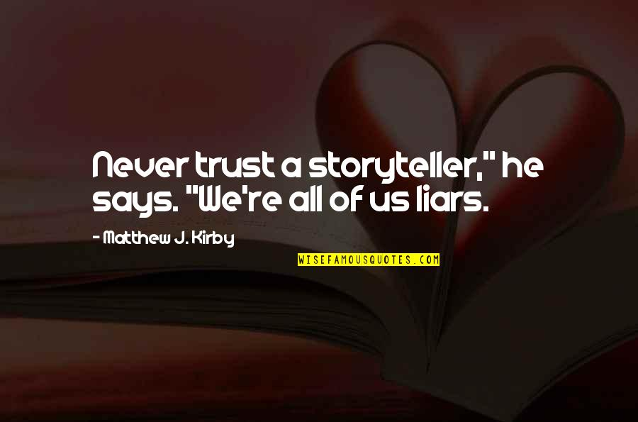 """Never Trust Quotes By Matthew J. Kirby: Never trust a storyteller,"""" he says. """"We're all"""