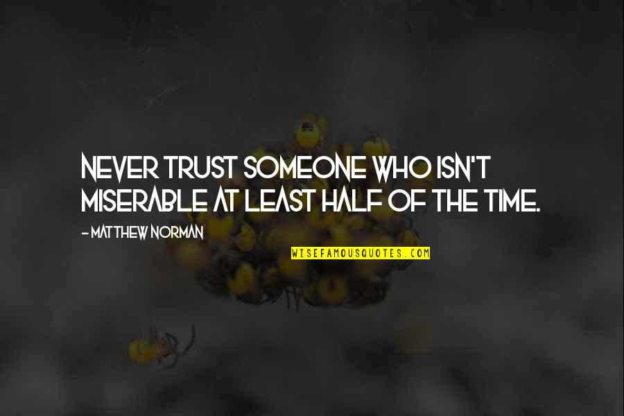 Never Trust Quotes By Matthew Norman: Never trust someone who isn't miserable at least