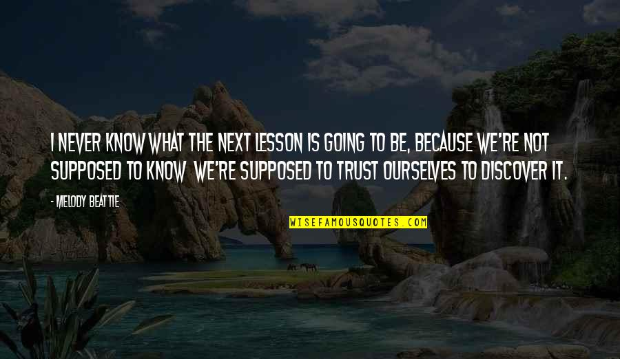 Never Trust Quotes By Melody Beattie: I never know what the next lesson is
