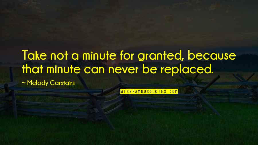Never Trust Quotes By Melody Carstairs: Take not a minute for granted, because that