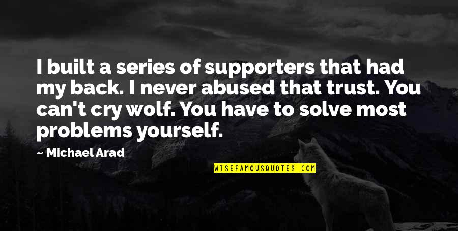 Never Trust Quotes By Michael Arad: I built a series of supporters that had