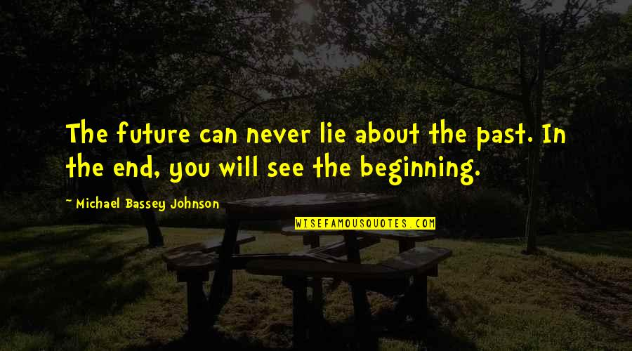 Never Trust Quotes By Michael Bassey Johnson: The future can never lie about the past.
