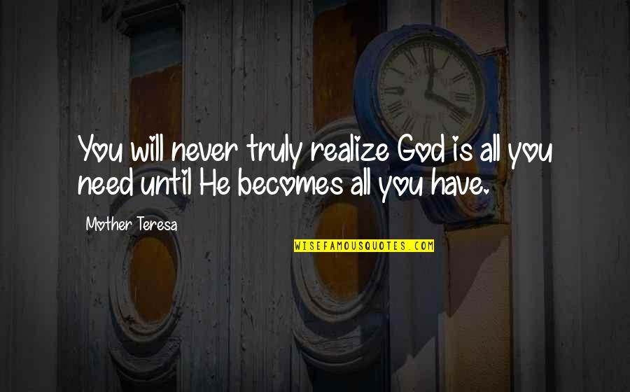 Never Trust Quotes By Mother Teresa: You will never truly realize God is all