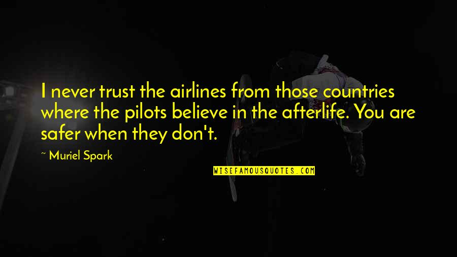 Never Trust Quotes By Muriel Spark: I never trust the airlines from those countries