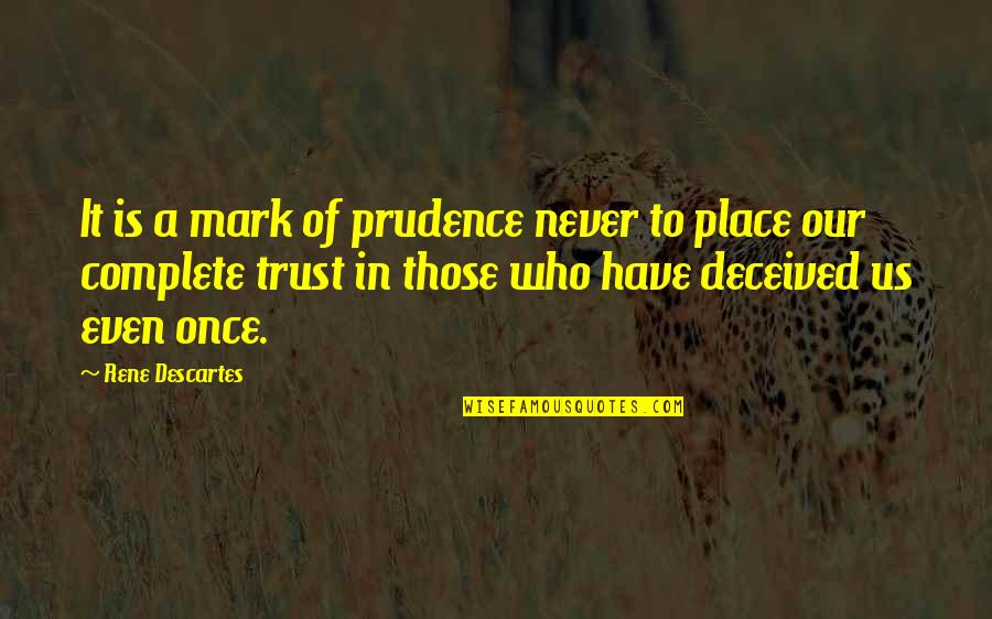 Never Trust Quotes By Rene Descartes: It is a mark of prudence never to