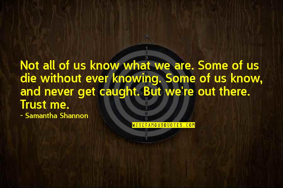 Never Trust Quotes By Samantha Shannon: Not all of us know what we are.