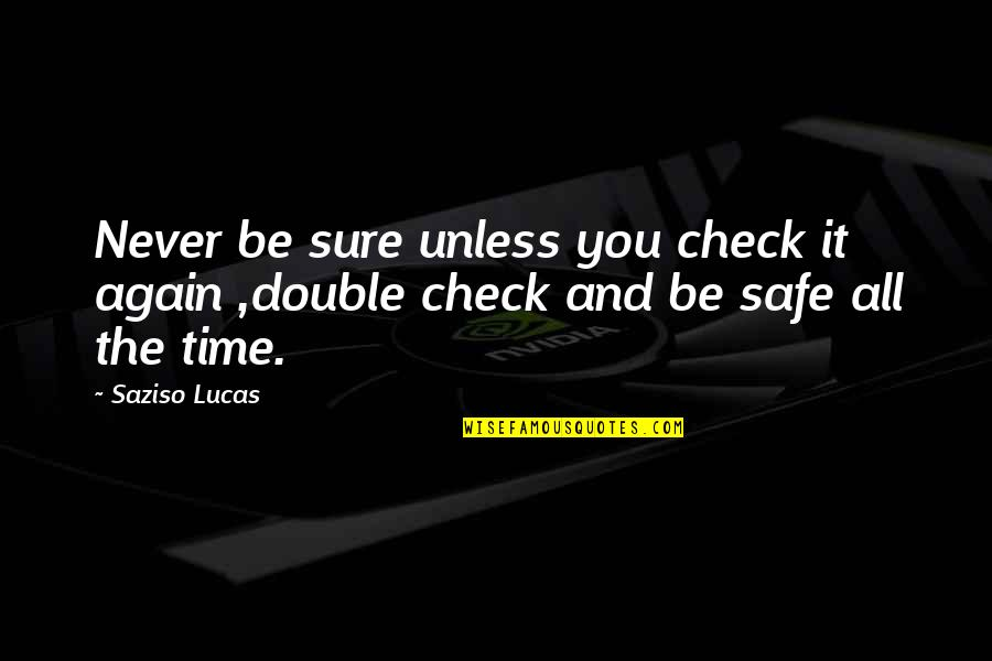 Never Trust Quotes By Saziso Lucas: Never be sure unless you check it again