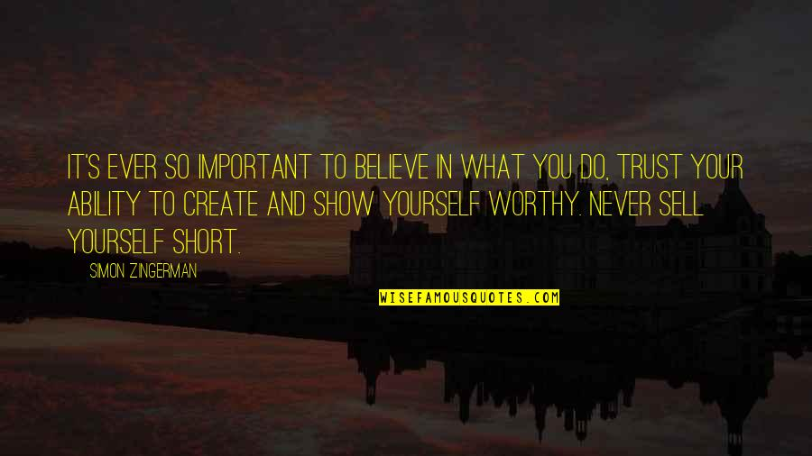 Never Trust Quotes By Simon Zingerman: It's ever so important to believe in what