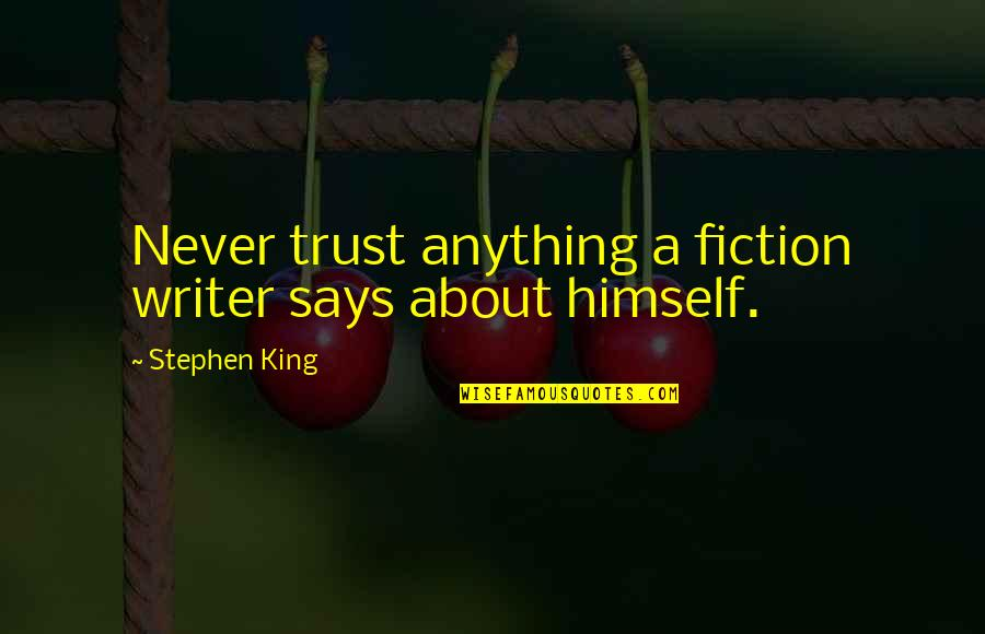 Never Trust Quotes By Stephen King: Never trust anything a fiction writer says about