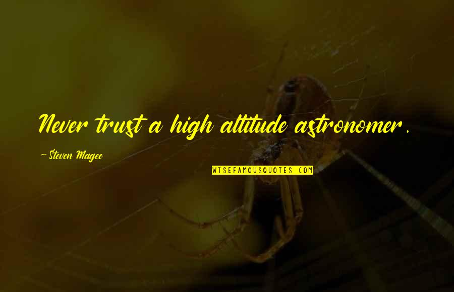 Never Trust Quotes By Steven Magee: Never trust a high altitude astronomer.