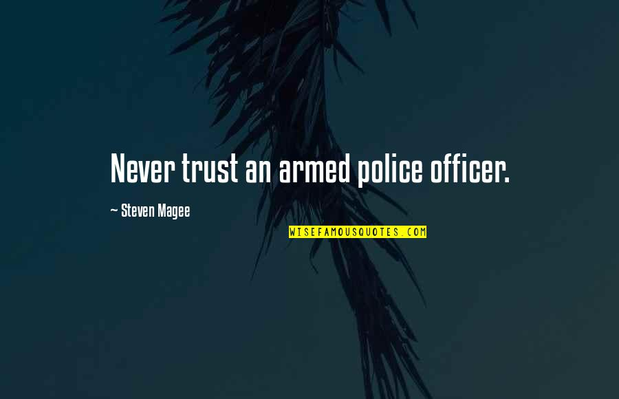 Never Trust Quotes By Steven Magee: Never trust an armed police officer.