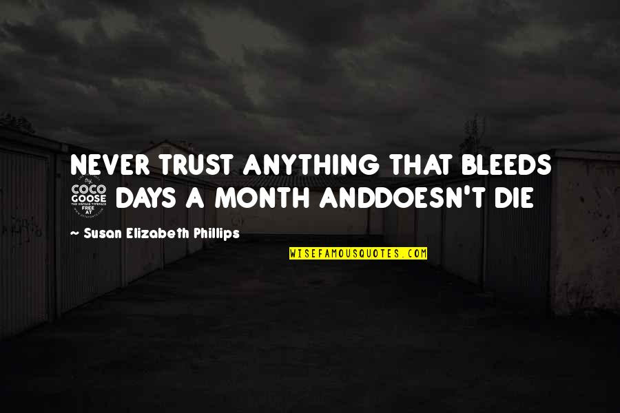 Never Trust Quotes By Susan Elizabeth Phillips: NEVER TRUST ANYTHING THAT BLEEDS 5 DAYS A
