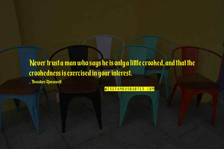 Never Trust Quotes By Theodore Roosevelt: Never trust a man who says he is