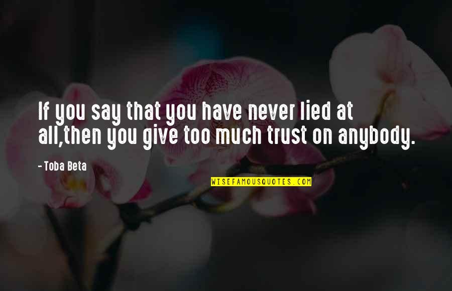 Never Trust Quotes By Toba Beta: If you say that you have never lied