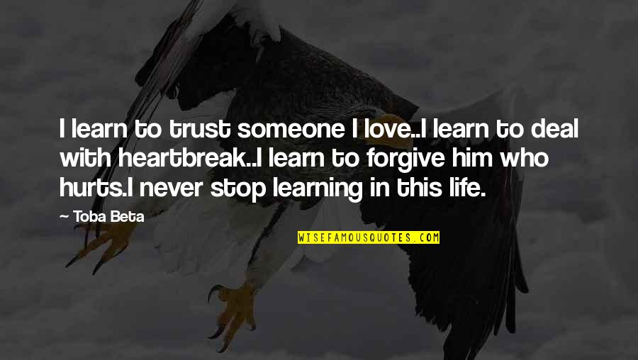 Never Trust Quotes By Toba Beta: I learn to trust someone I love..I learn