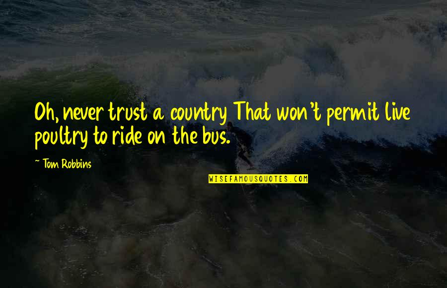 Never Trust Quotes By Tom Robbins: Oh, never trust a country That won't permit