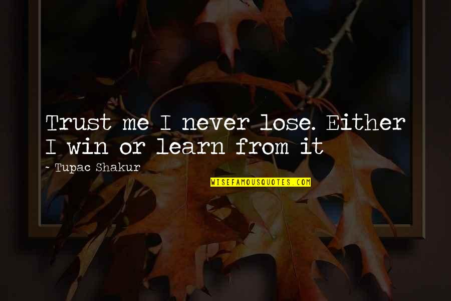 Never Trust Quotes By Tupac Shakur: Trust me I never lose. Either I win