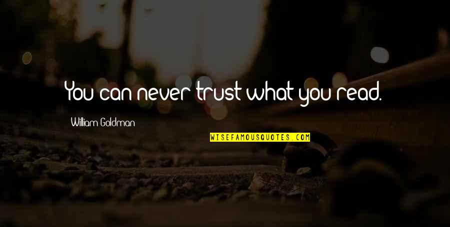 Never Trust Quotes By William Goldman: You can never trust what you read.