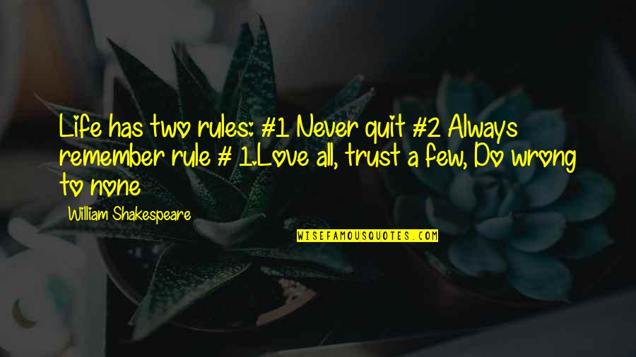 Never Trust Quotes By William Shakespeare: Life has two rules: #1 Never quit #2