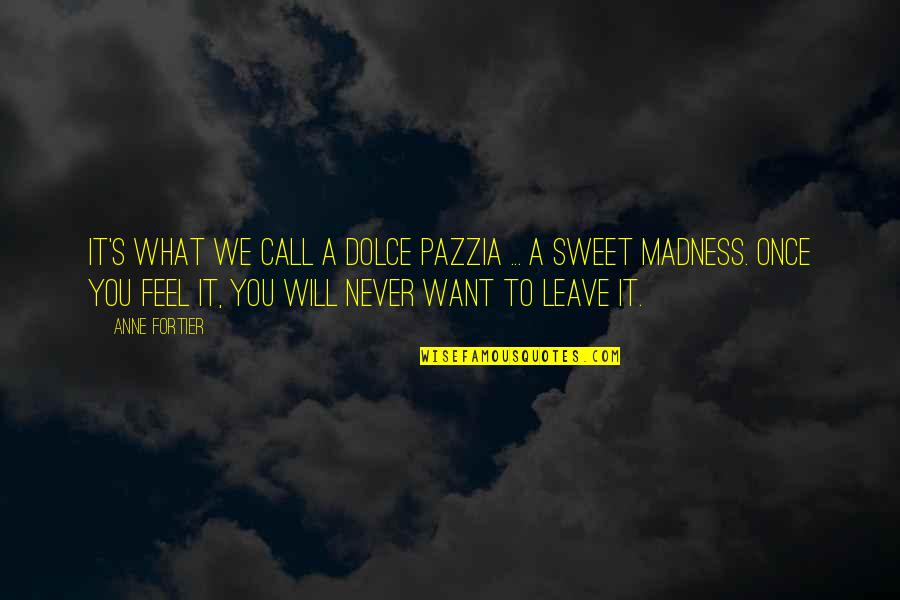 Never Want To Leave You Quotes By Anne Fortier: It's what we call a dolce pazzia ...