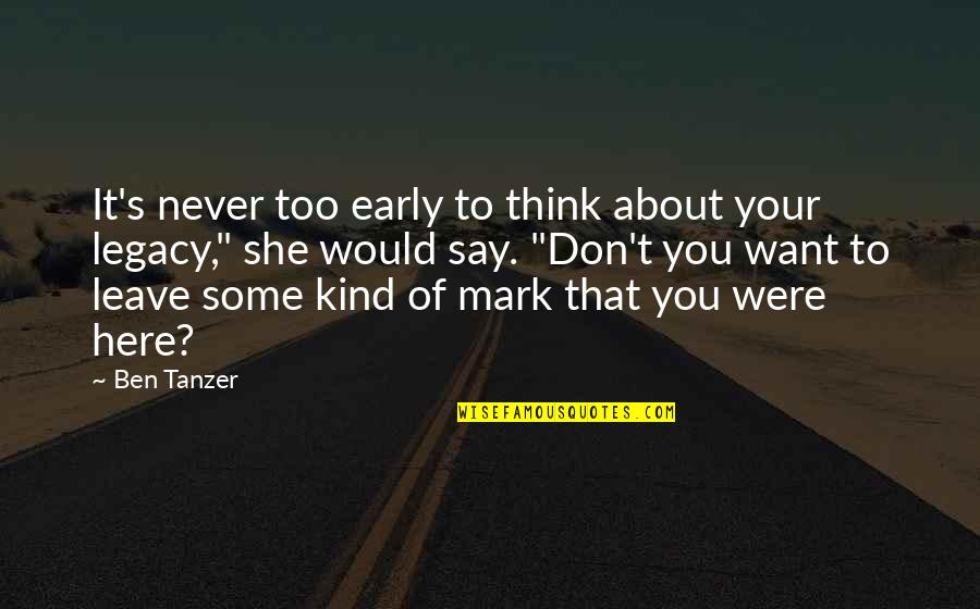 Never Want To Leave You Quotes By Ben Tanzer: It's never too early to think about your