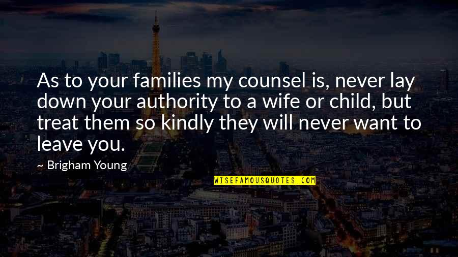 Never Want To Leave You Quotes By Brigham Young: As to your families my counsel is, never