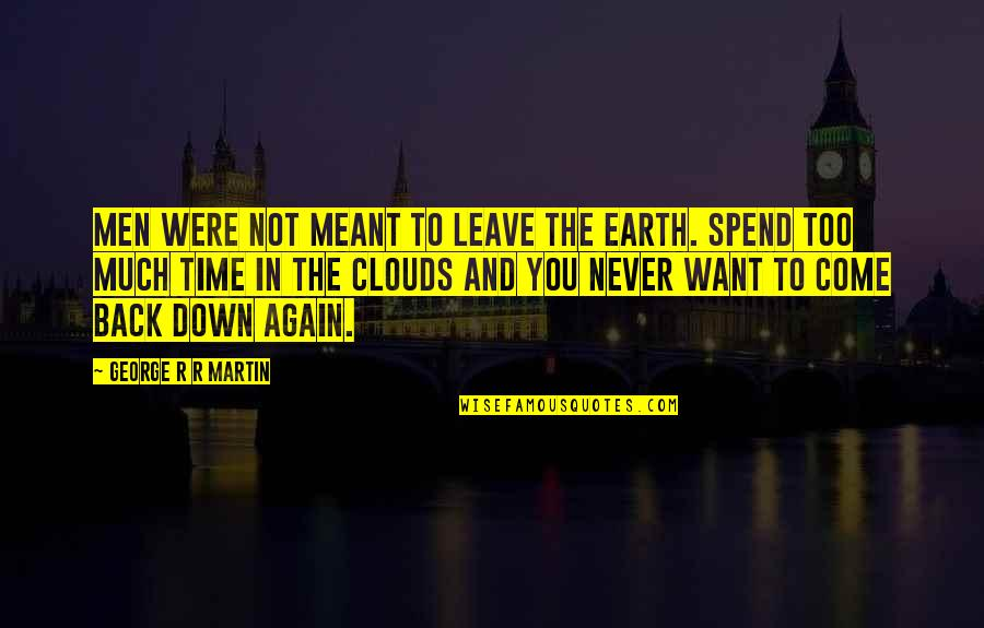 Never Want To Leave You Quotes By George R R Martin: Men were not meant to leave the earth.