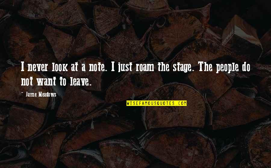 Never Want To Leave You Quotes By Jayne Meadows: I never look at a note. I just