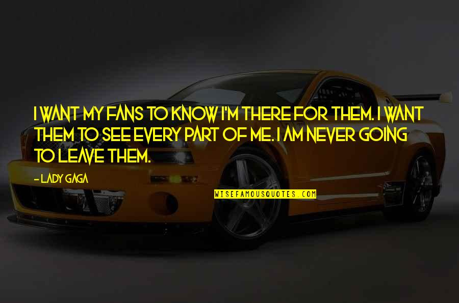 Never Want To Leave You Quotes By Lady Gaga: I want my fans to know I'm there