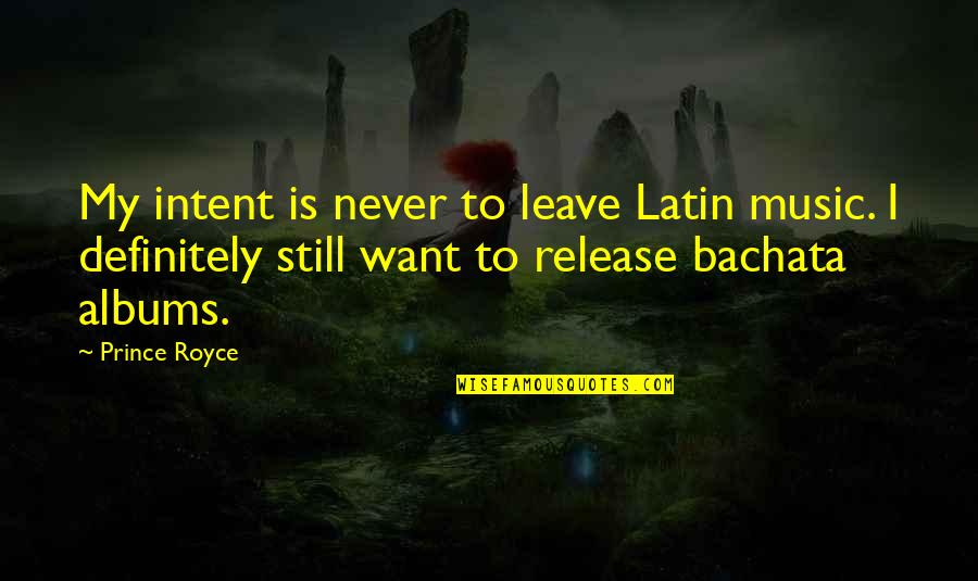 Never Want To Leave You Quotes By Prince Royce: My intent is never to leave Latin music.