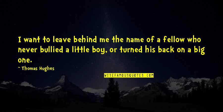 Never Want To Leave You Quotes By Thomas Hughes: I want to leave behind me the name