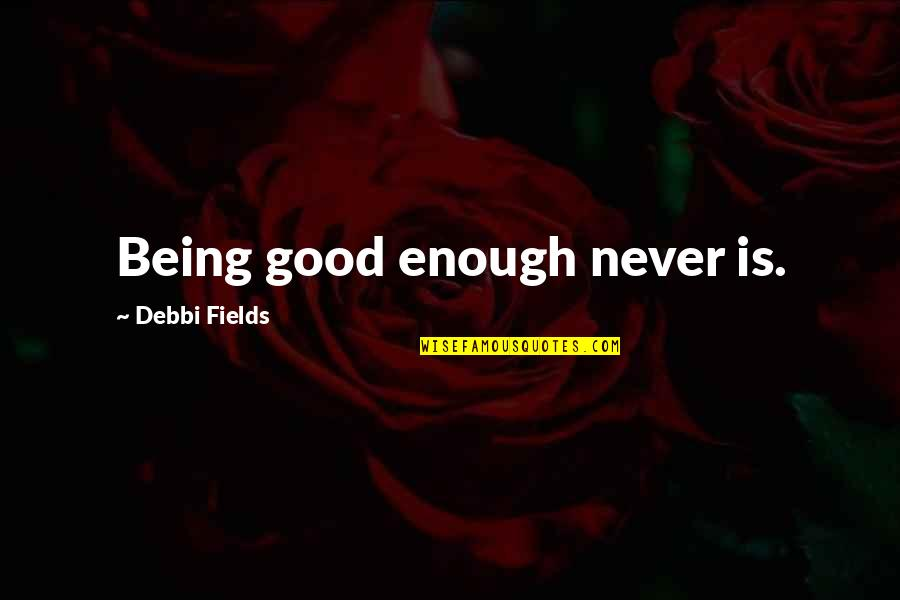 Never Was Good Enough Quotes Top 58 Famous Quotes About Never Was