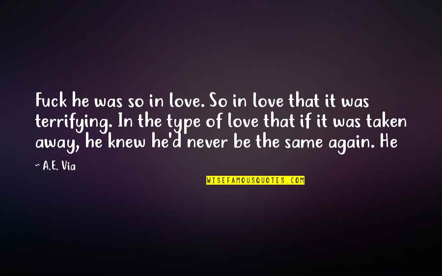Never Was Love Quotes By A.E. Via: Fuck he was so in love. So in