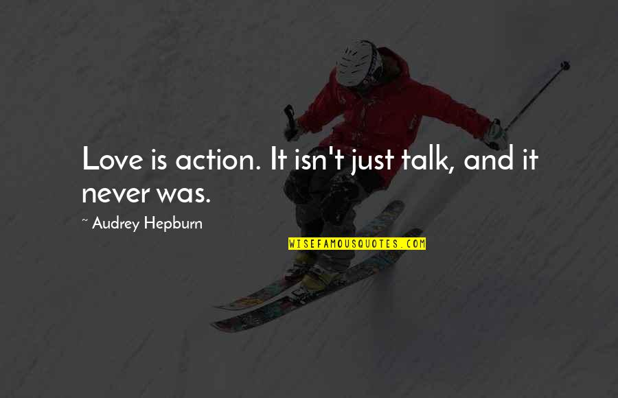 Never Was Love Quotes By Audrey Hepburn: Love is action. It isn't just talk, and