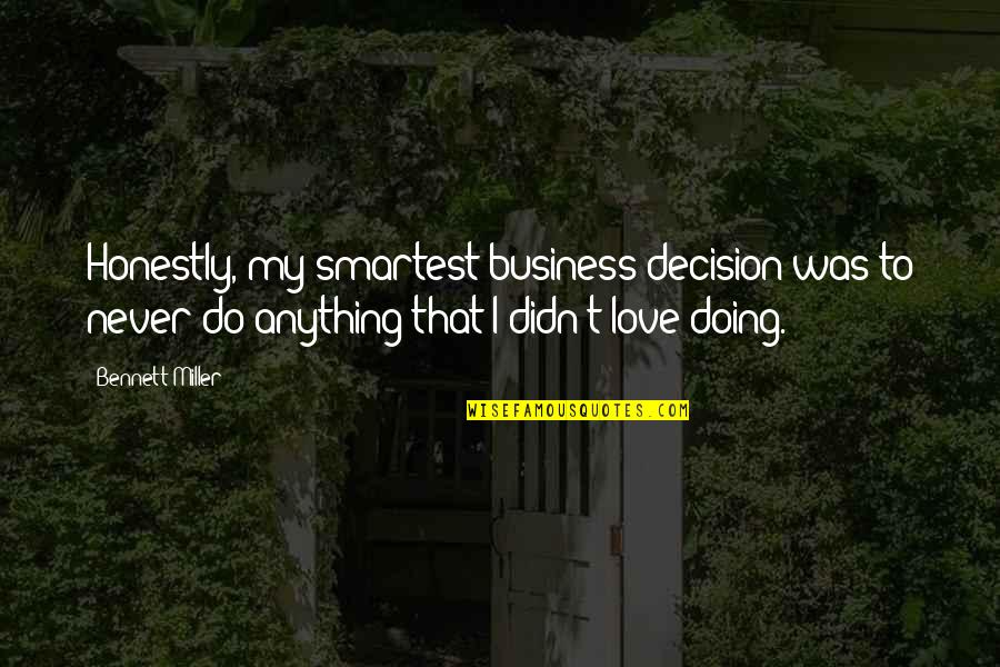 Never Was Love Quotes By Bennett Miller: Honestly, my smartest business decision was to never