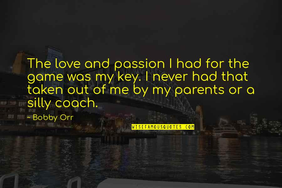 Never Was Love Quotes By Bobby Orr: The love and passion I had for the