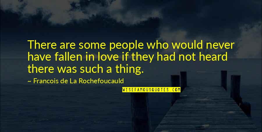 Never Was Love Quotes By Francois De La Rochefoucauld: There are some people who would never have