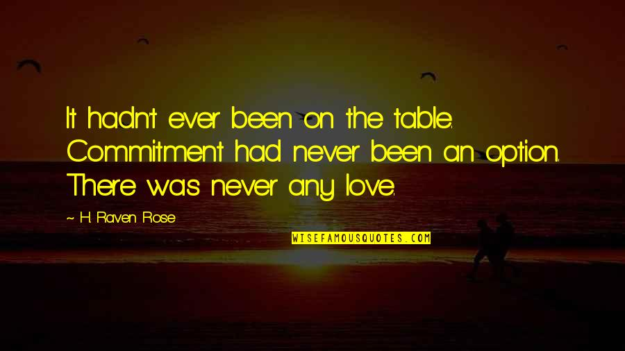 Never Was Love Quotes By H. Raven Rose: It hadn't ever been on the table. Commitment