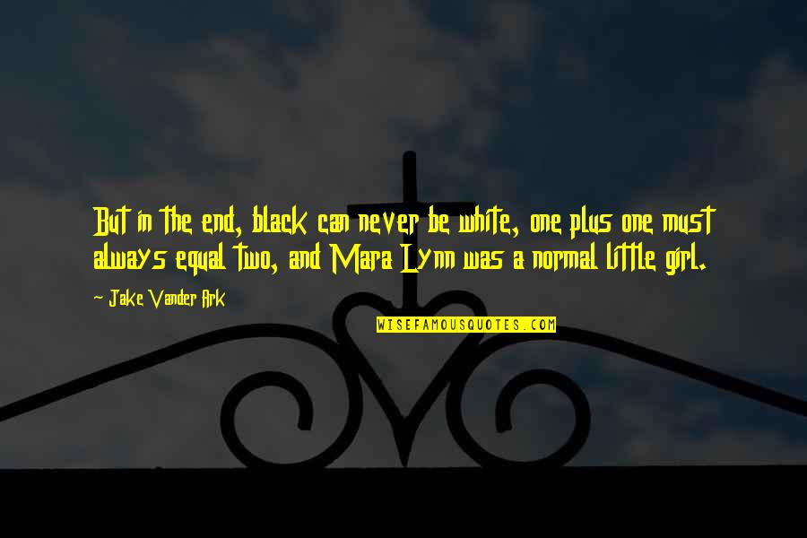 Never Was Love Quotes By Jake Vander Ark: But in the end, black can never be