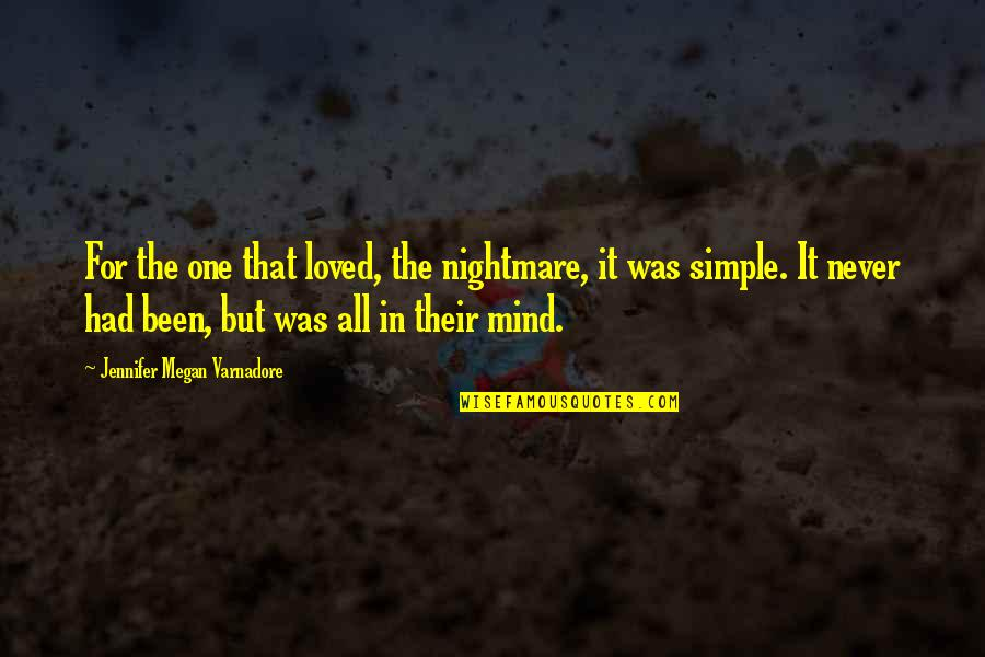 Never Was Love Quotes By Jennifer Megan Varnadore: For the one that loved, the nightmare, it