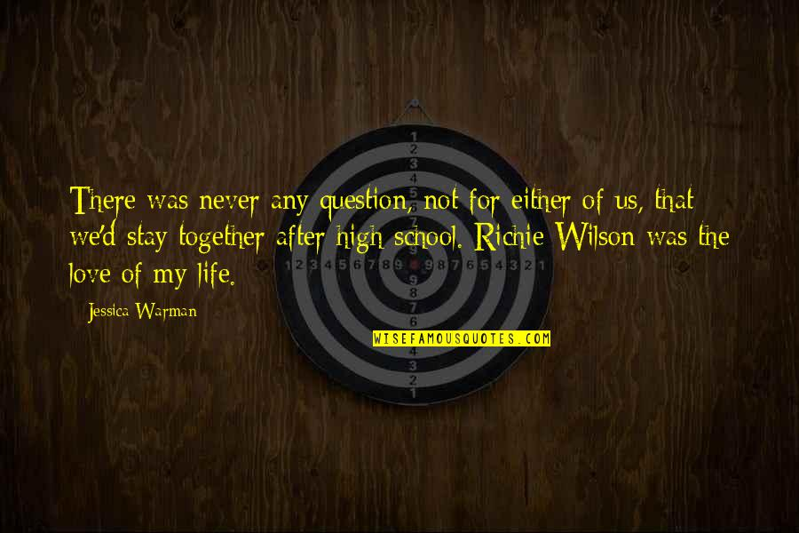 Never Was Love Quotes By Jessica Warman: There was never any question, not for either
