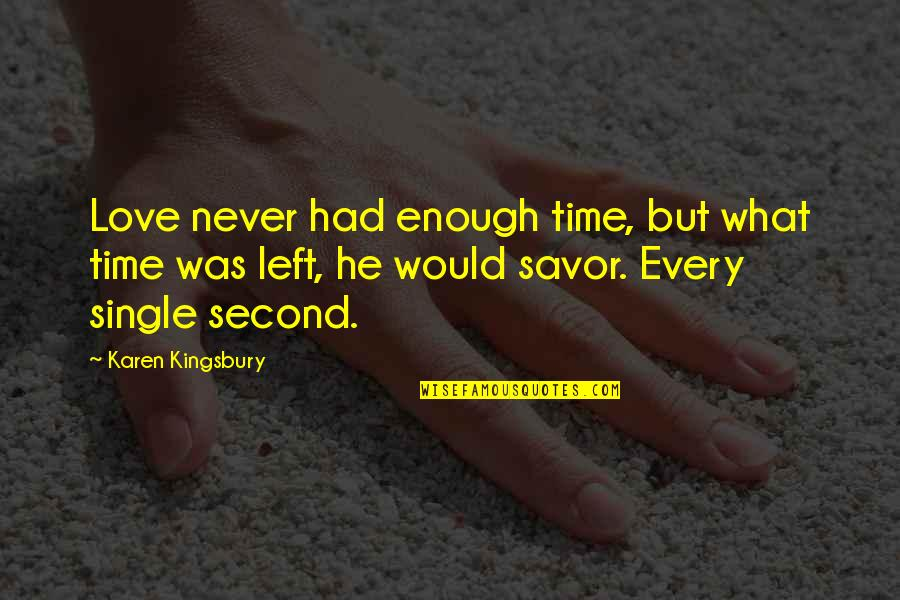 Never Was Love Quotes By Karen Kingsbury: Love never had enough time, but what time