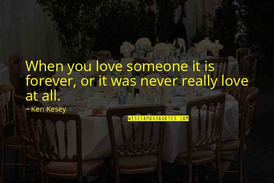 Never Was Love Quotes By Ken Kesey: When you love someone it is forever, or